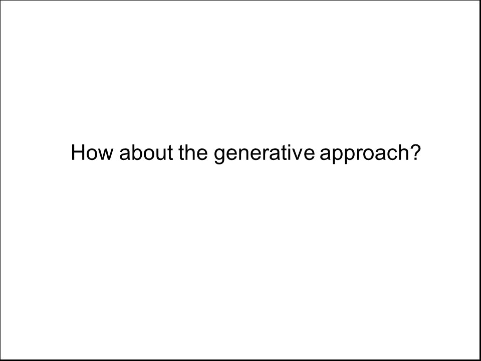 How about the generative approach?