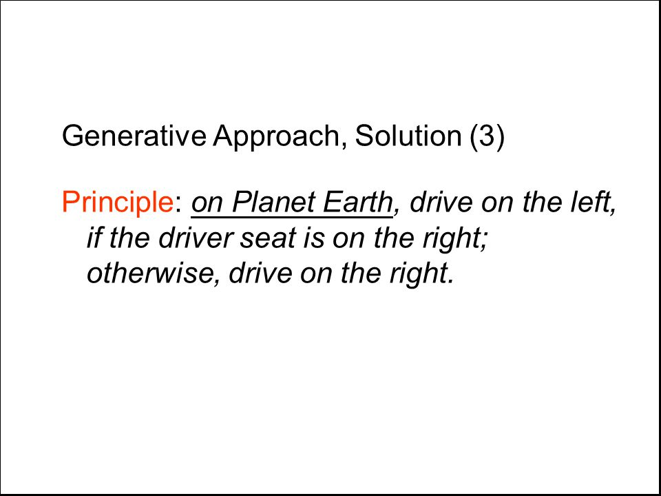 Generative Approach, Solution (3) Principle: on Planet Earth, drive on the left, if the driver seat is on the right; otherwise, drive on the right.