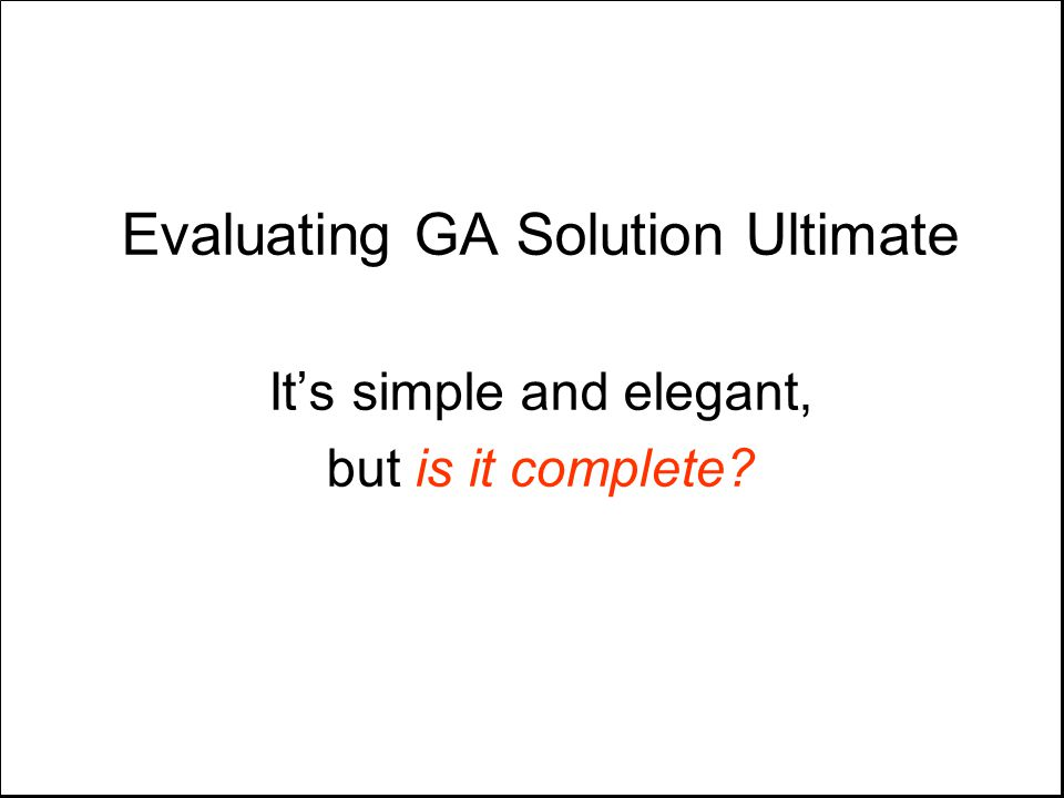 Evaluating GA Solution Ultimate It's simple and elegant, but is it complete