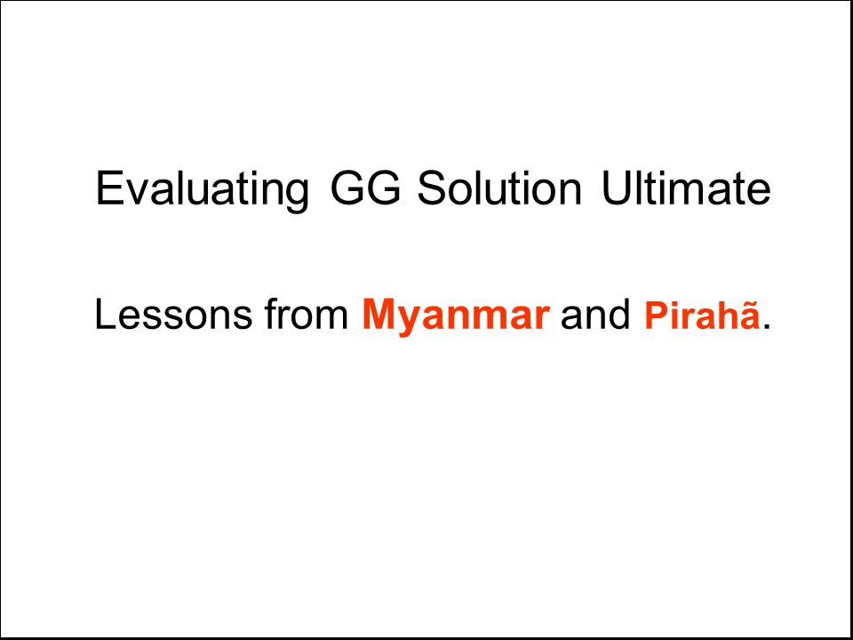 Evaluating GG Solution Ultimate Lessons from Myanmar and Pirahã.
