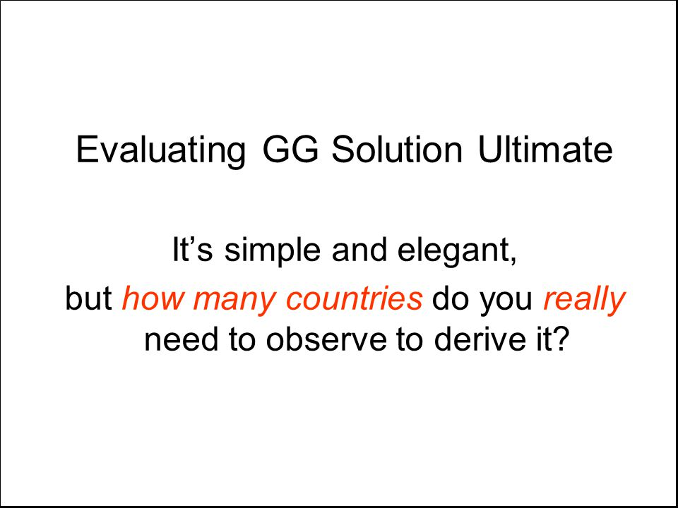 Evaluating GG Solution Ultimate It's simple and elegant, but how many countries do you really need to observe to derive it?