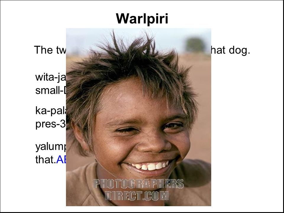 Warlpiri The two small children are chasing that dog.