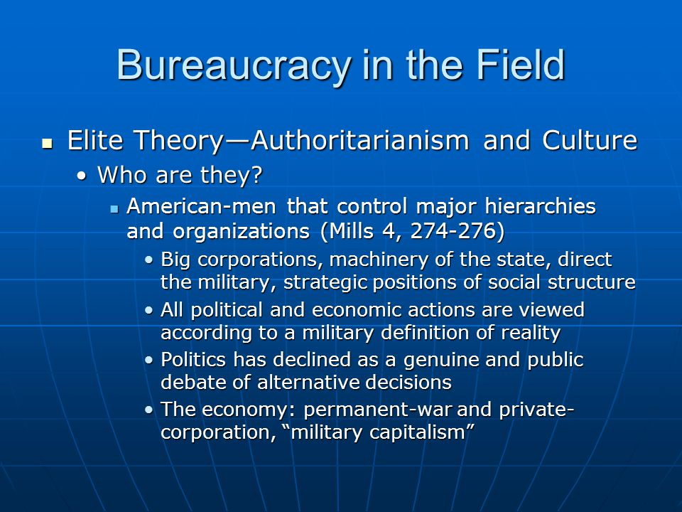 Bureaucracy in the Field Elite Theory—Authoritarianism and Culture Elite Theory—Authoritarianism and Culture Who are they Who are they.