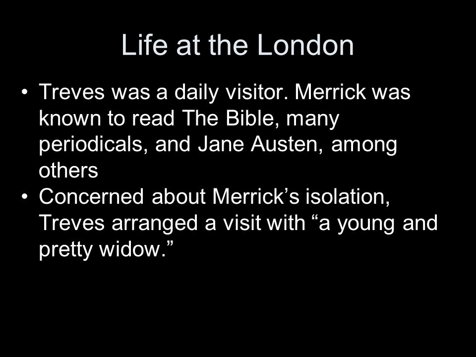 Life at the London Treves was a daily visitor.