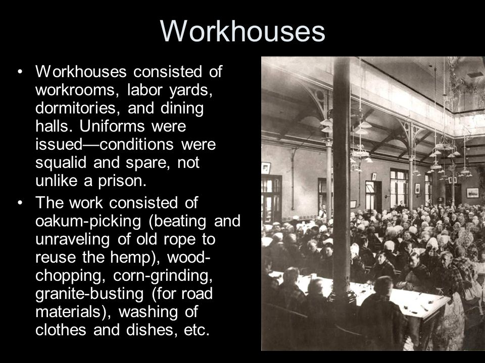Workhouses Workhouses consisted of workrooms, labor yards, dormitories, and dining halls.