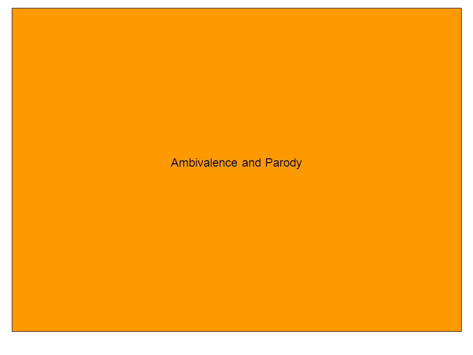 Ambivalence and Parody