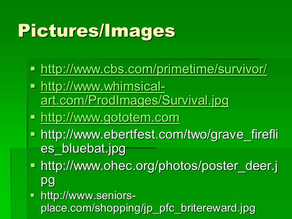 Pictures/Images  http://www.cbs.com/primetime/survivor/ http://www.cbs.com/primetime/survivor/  http://www.whimsical- art.com/ProdImages/Survival.jp