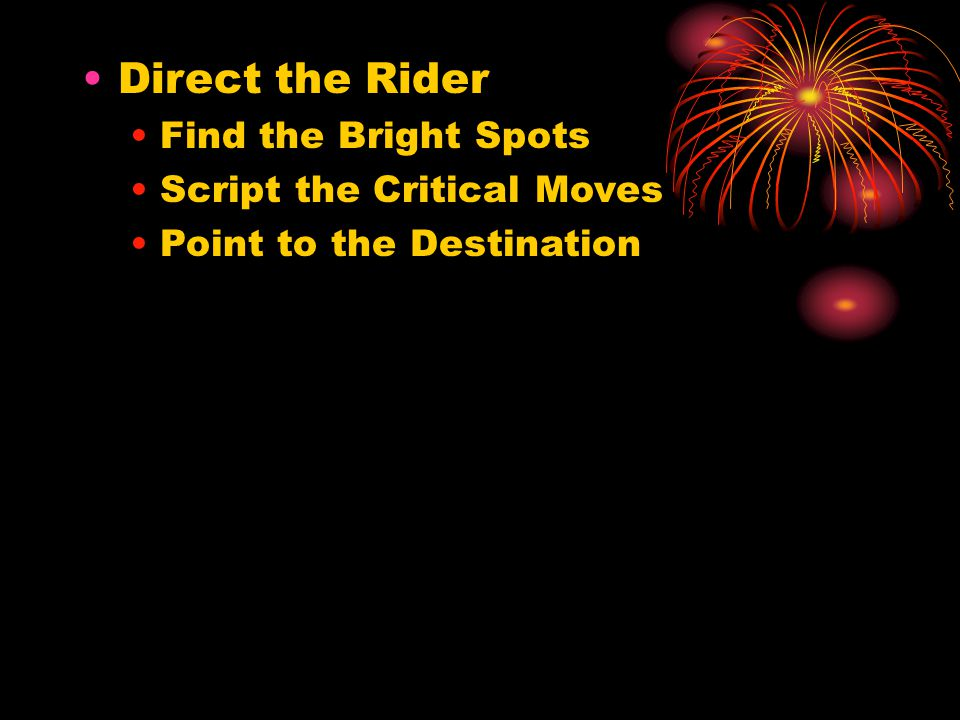 Direct the Rider Find the Bright Spots Script the Critical Moves Point to the Destination