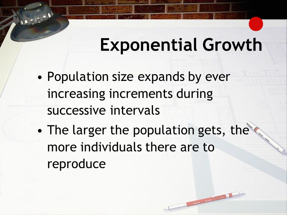 Exponential Growth Population size expands by ever increasing increments during successive intervals The larger the population gets, the more individuals there are to reproduce