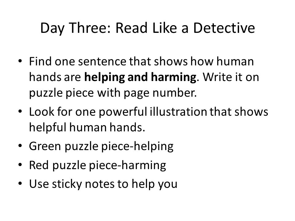 Day Three: Read Like a Detective Find one sentence that shows how human hands are helping and harming.