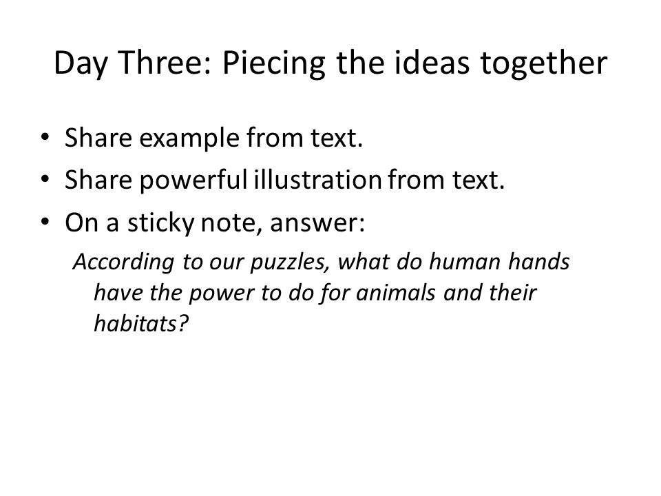 Day Three: Piecing the ideas together Share example from text.
