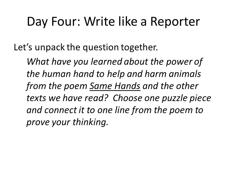 Day Four: Write like a Reporter Let's unpack the question together. What have you learned about the power of the human hand to help and harm animals f
