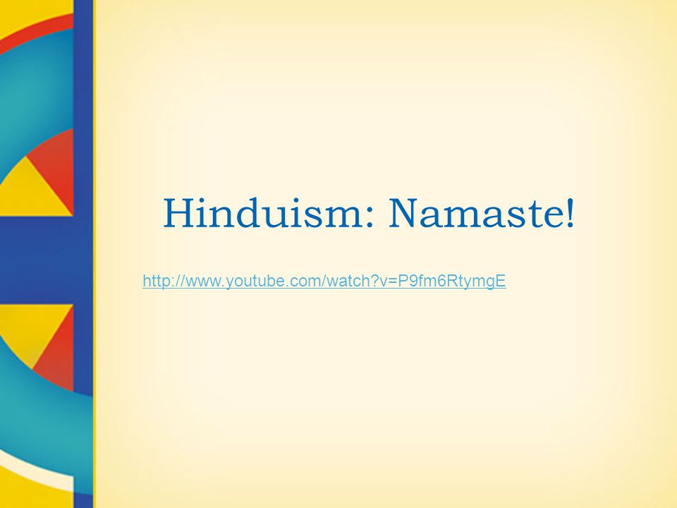 Hinduism: Namaste! http://www.youtube.com/watch?v=P9fm6RtymgE