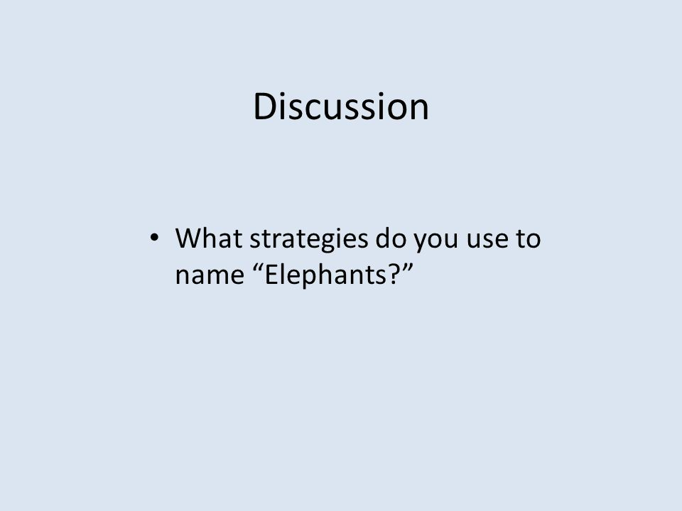 "Discussion What strategies do you use to name ""Elephants?"""