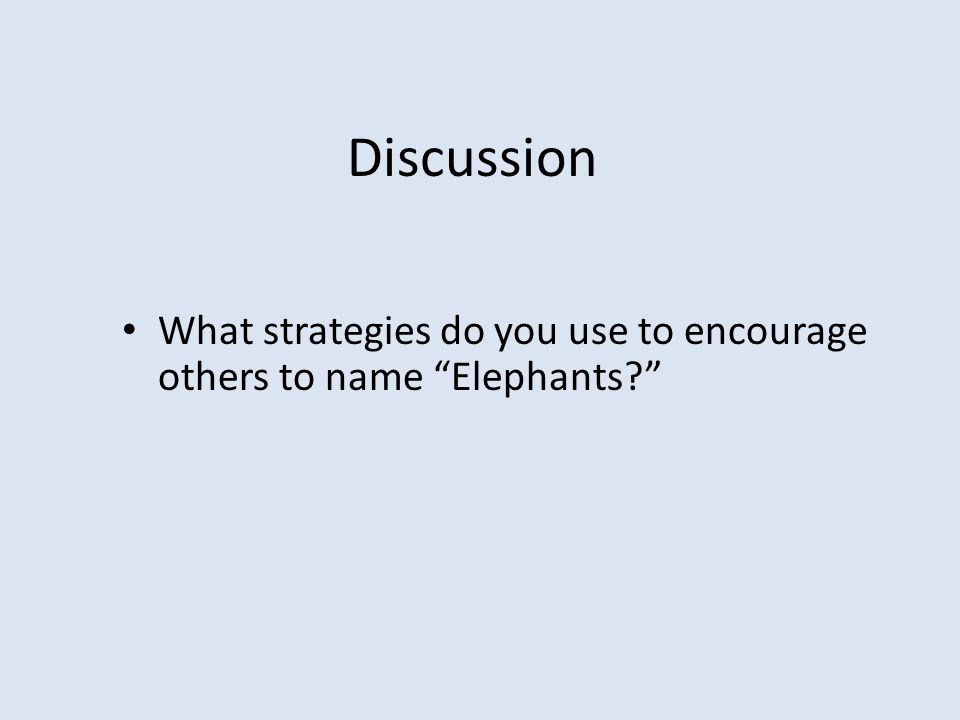 "Discussion What strategies do you use to encourage others to name ""Elephants?"""