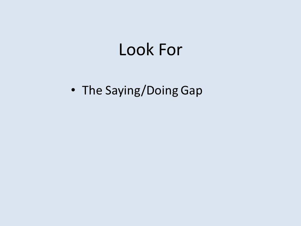Look For The Saying/Doing Gap