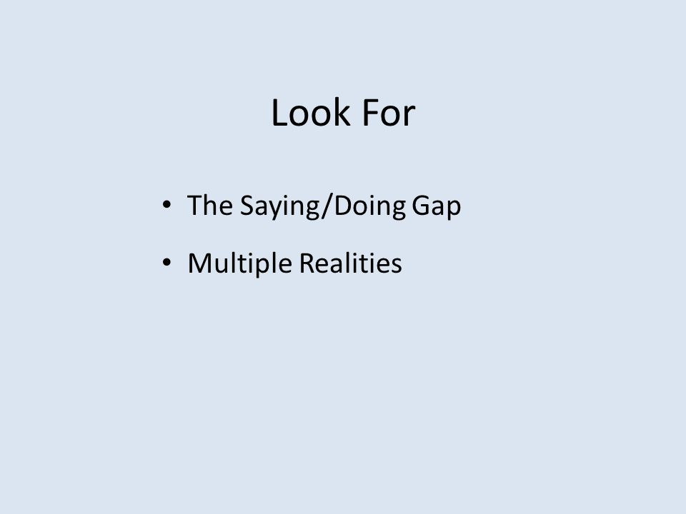 Look For The Saying/Doing Gap Multiple Realities