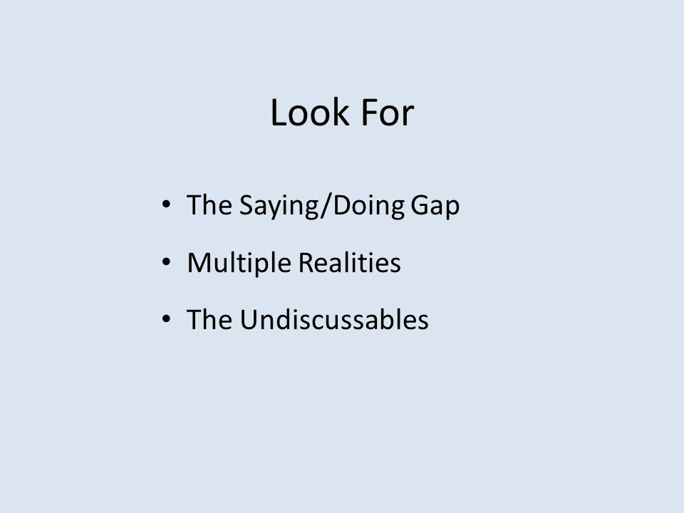 Look For The Saying/Doing Gap Multiple Realities The Undiscussables