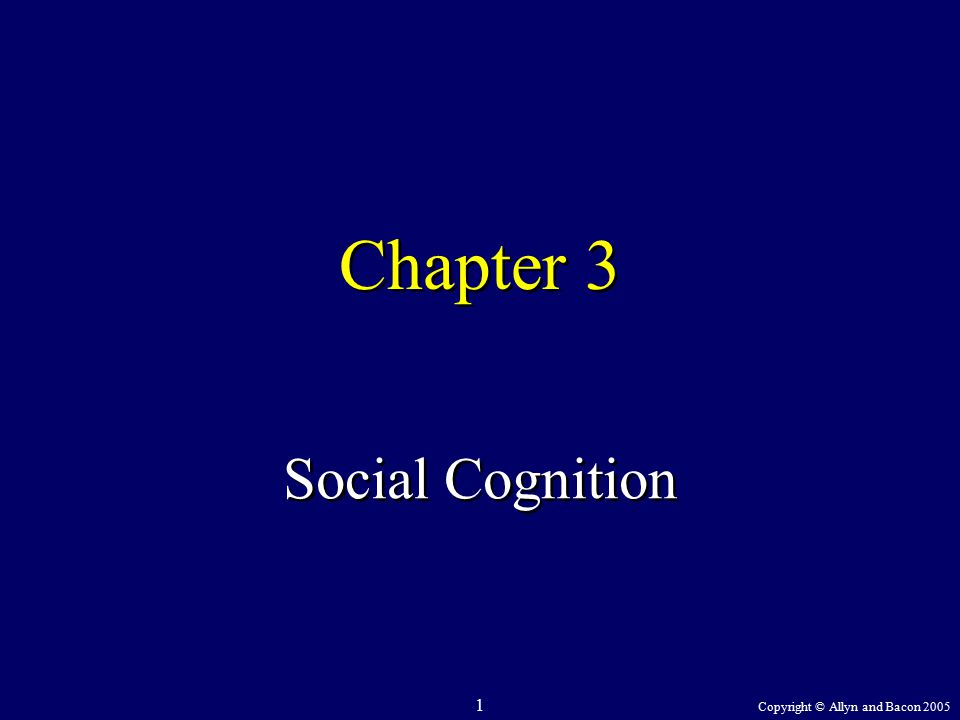 Copyright © Allyn and Bacon 2005 1 Chapter 3 Social Cognition