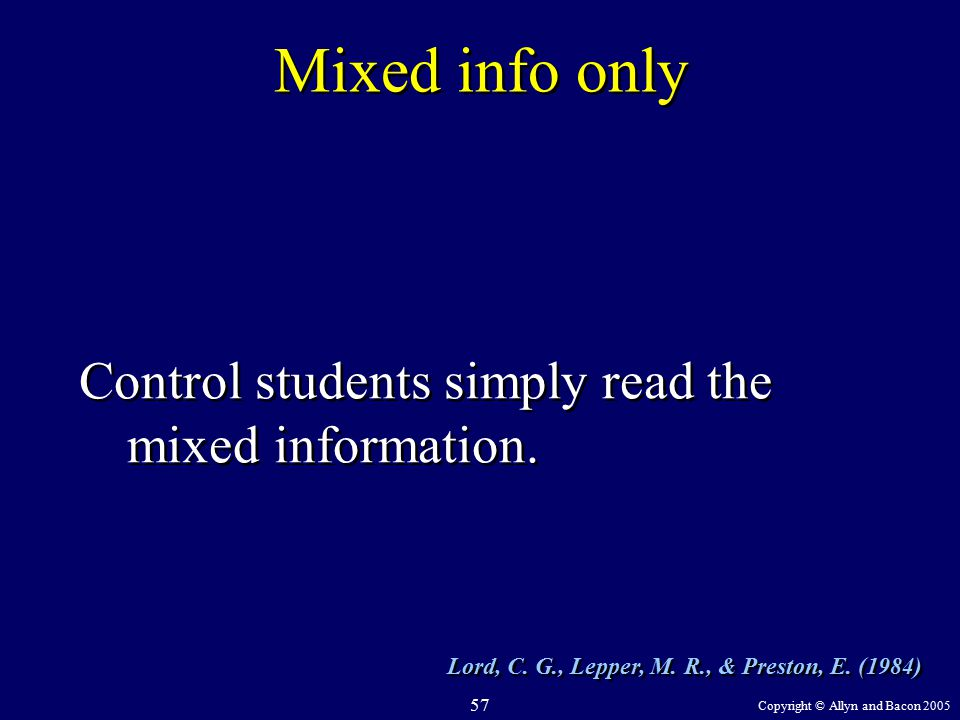 Copyright © Allyn and Bacon 2005 57 Mixed info only Control students simply read the mixed information.