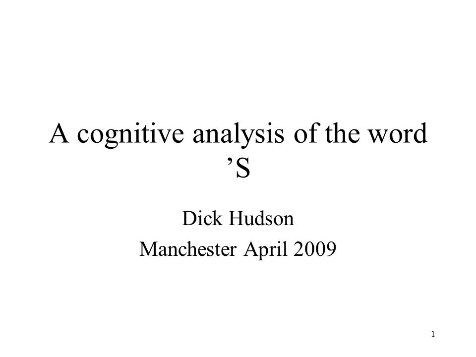 1 A cognitive analysis of the word 'S Dick Hudson Manchester April 2009