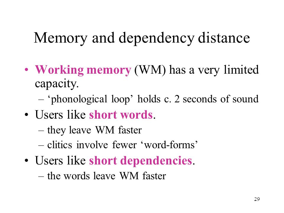 29 Memory and dependency distance Working memory (WM) has a very limited capacity.