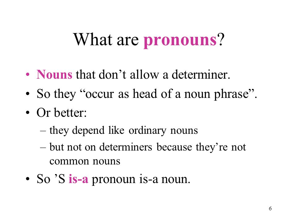 6 What are pronouns. Nouns that don't allow a determiner.