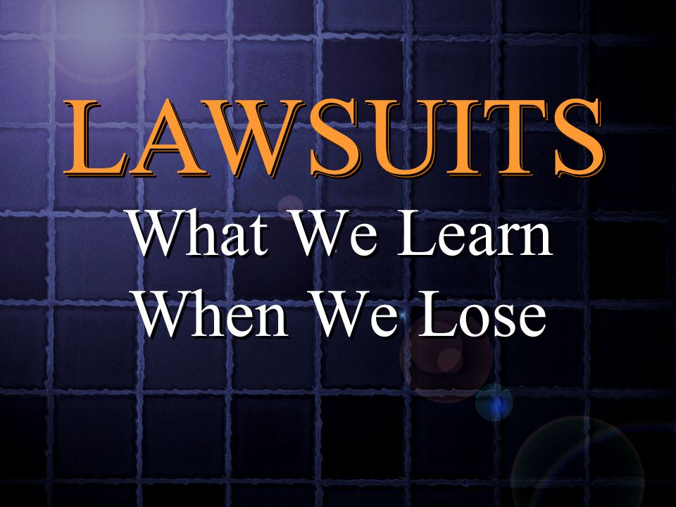 What We Learn When We Lose LAWSUITS