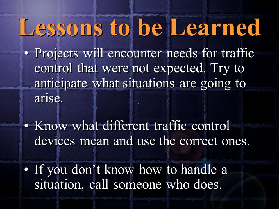 Projects will encounter needs for traffic control that were not expected.