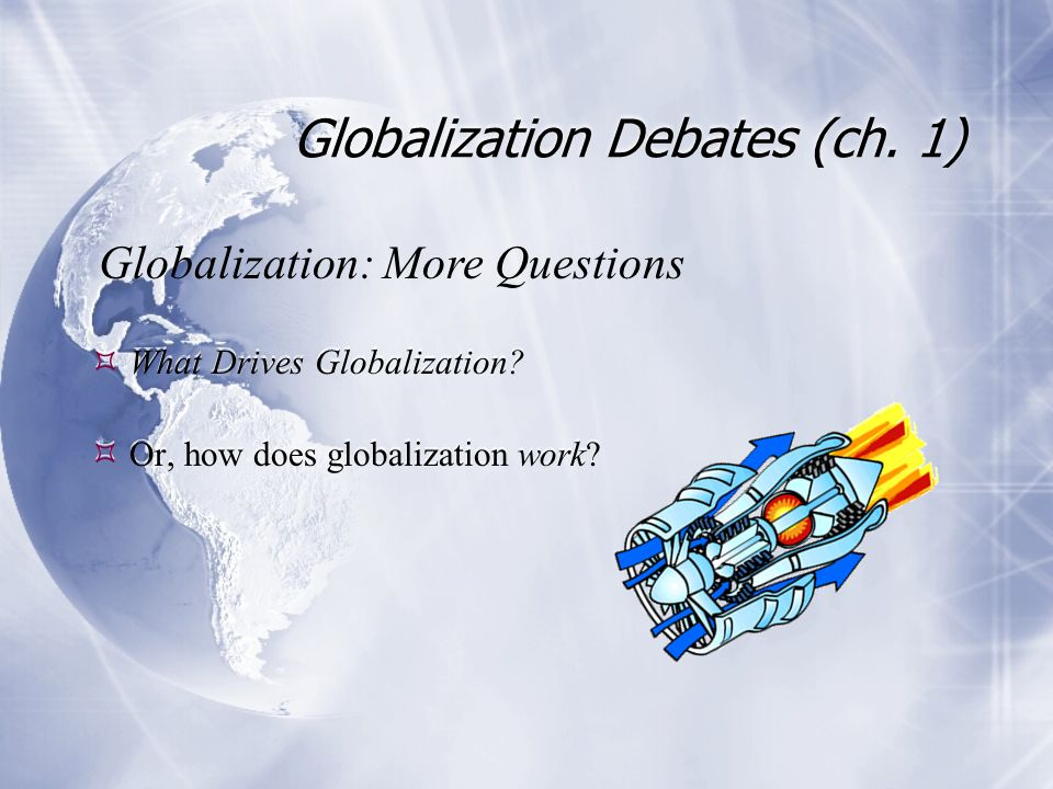 Globalization Debates (ch. 1)  What Drives Globalization.
