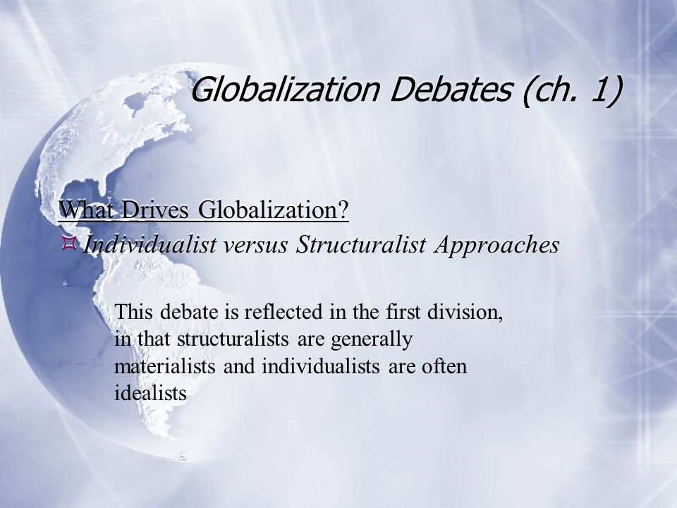 Globalization Debates (ch. 1) What Drives Globalization.