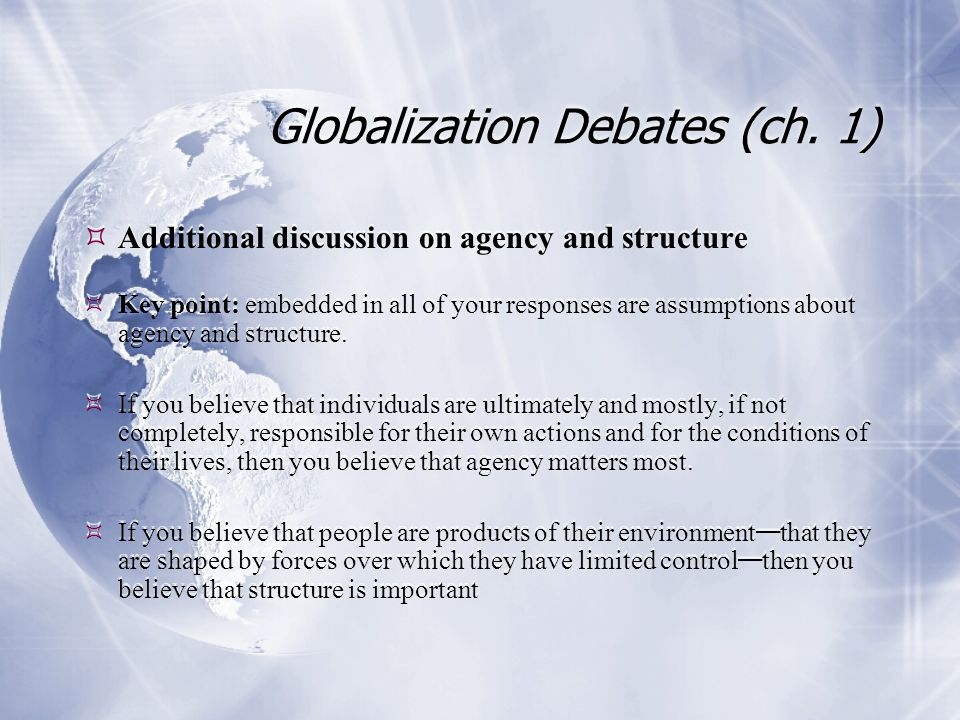 Globalization Debates (ch. 1)  Additional discussion on agency and structure  Key point: embedded in all of your responses are assumptions about age