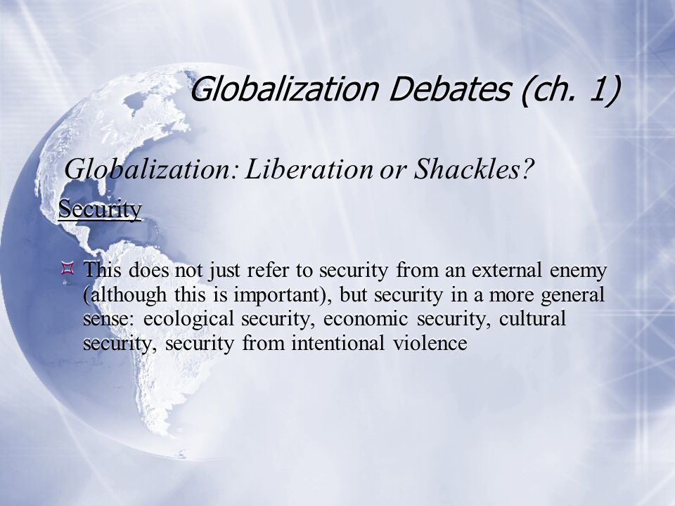 Globalization Debates (ch. 1) Security  This does not just refer to security from an external enemy (although this is important), but security in a m