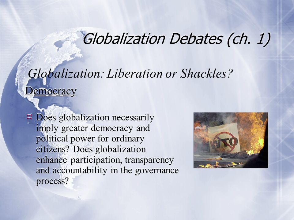 Globalization Debates (ch. 1) Democracy  Does globalization necessarily imply greater democracy and political power for ordinary citizens? Does globa