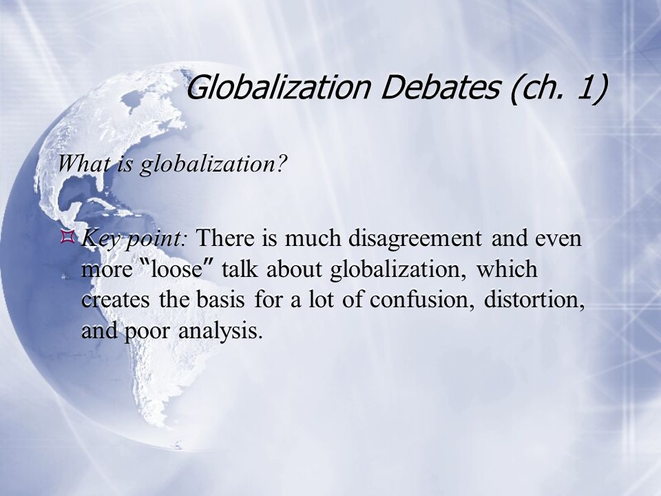 Globalization Debates (ch. 1) What is globalization.