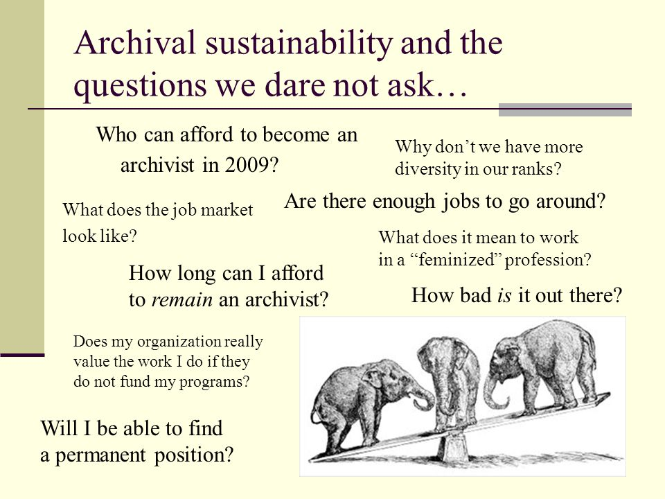 Archival sustainability and the questions we dare not ask… Who can afford to become an archivist in 2009? How bad is it out there? What does the job m