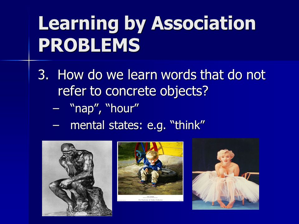 Learning by Association PROBLEMS 3. How do we learn words that do not refer to concrete objects.