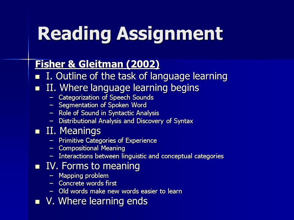 Reading Assignment Fisher & Gleitman (2002) I. Outline of the task of language learning I.