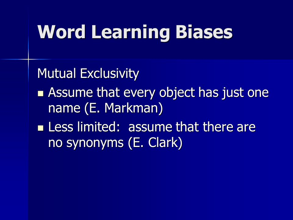 Word Learning Biases Mutual Exclusivity Assume that every object has just one name (E.