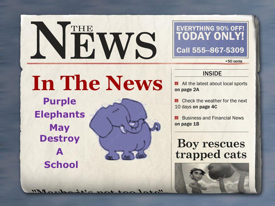 In The News Purple Elephants May Destroy A School
