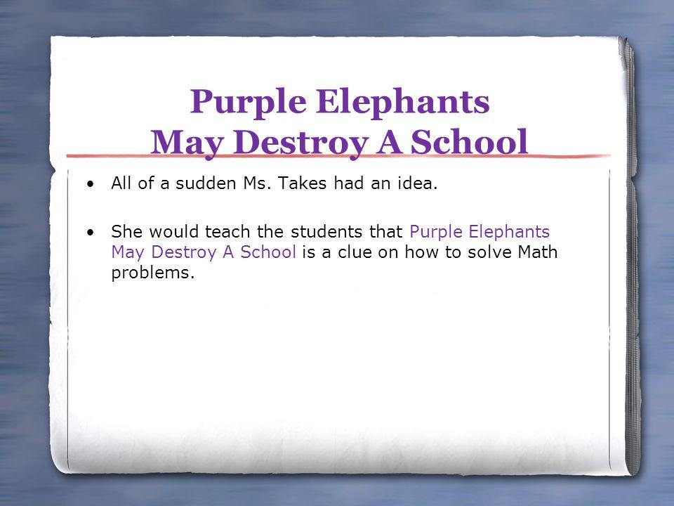 Purple Elephants May Destroy A School All of a sudden Ms.