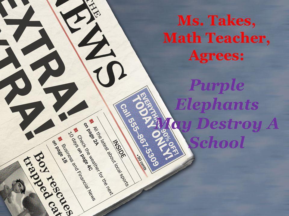 Ms. Takes, Math Teacher, Agrees: Purple Elephants May Destroy A School