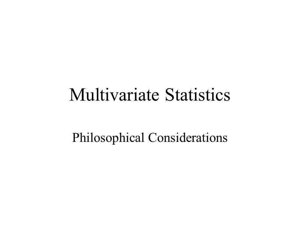 Multivariate Statistics Philosophical Considerations