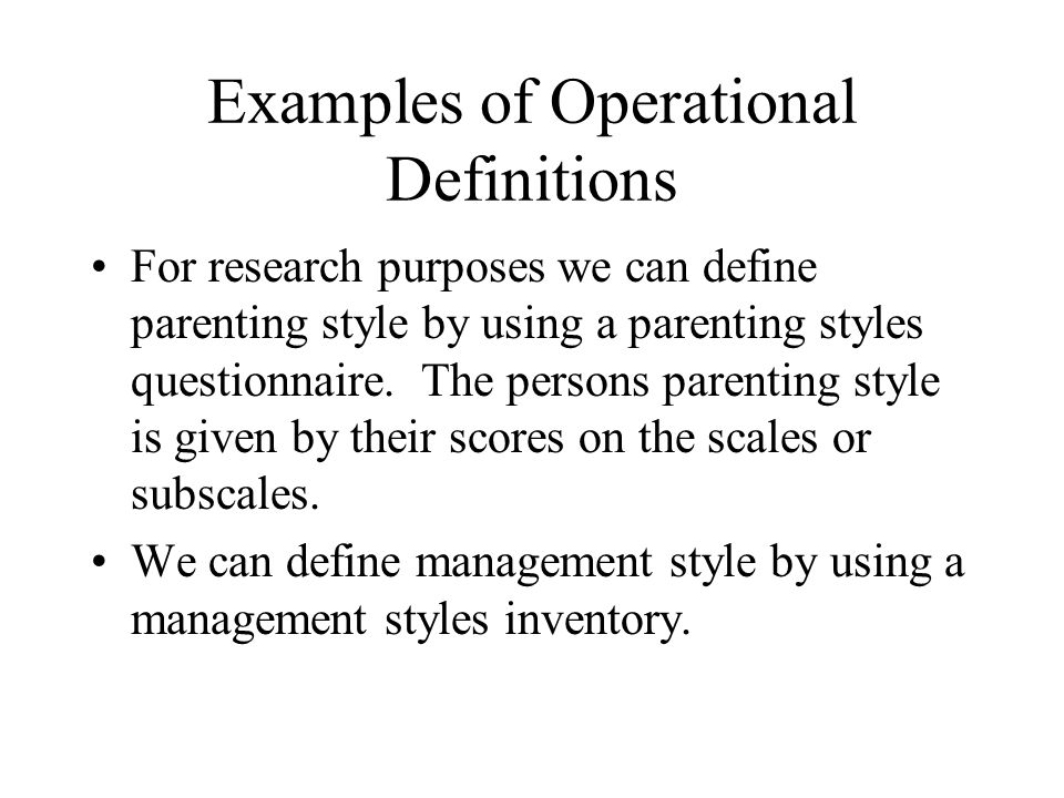 Examples of Operational Definitions For research purposes we can define parenting style by using a parenting styles questionnaire.
