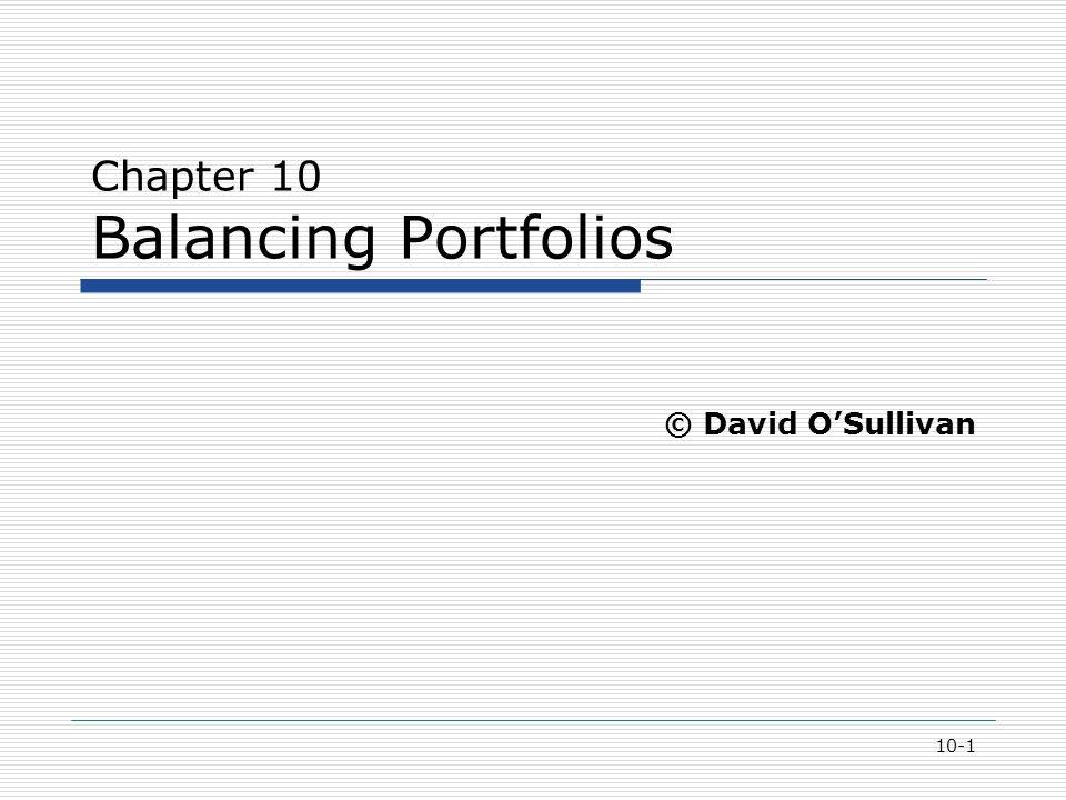 10-1 Chapter 10 Balancing Portfolios © David O'Sullivan