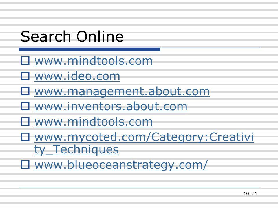 10-24 Search Online  www.mindtools.com www.mindtools.com  www.ideo.com www.ideo.com  www.management.about.com www.management.about.com  www.invent
