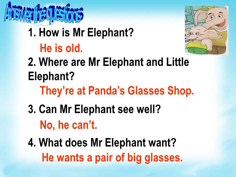 1.How is Mr Elephant. 2. Where are Mr Elephant and Little Elephant.
