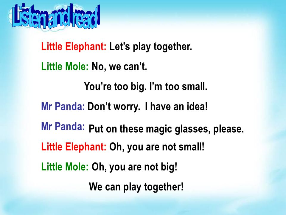 Little Elephant: Let's play together. Little Mole: No, we can't. You're too big. I'm too small. Mr Panda: Don't worry. I have an idea! Mr Panda: Littl