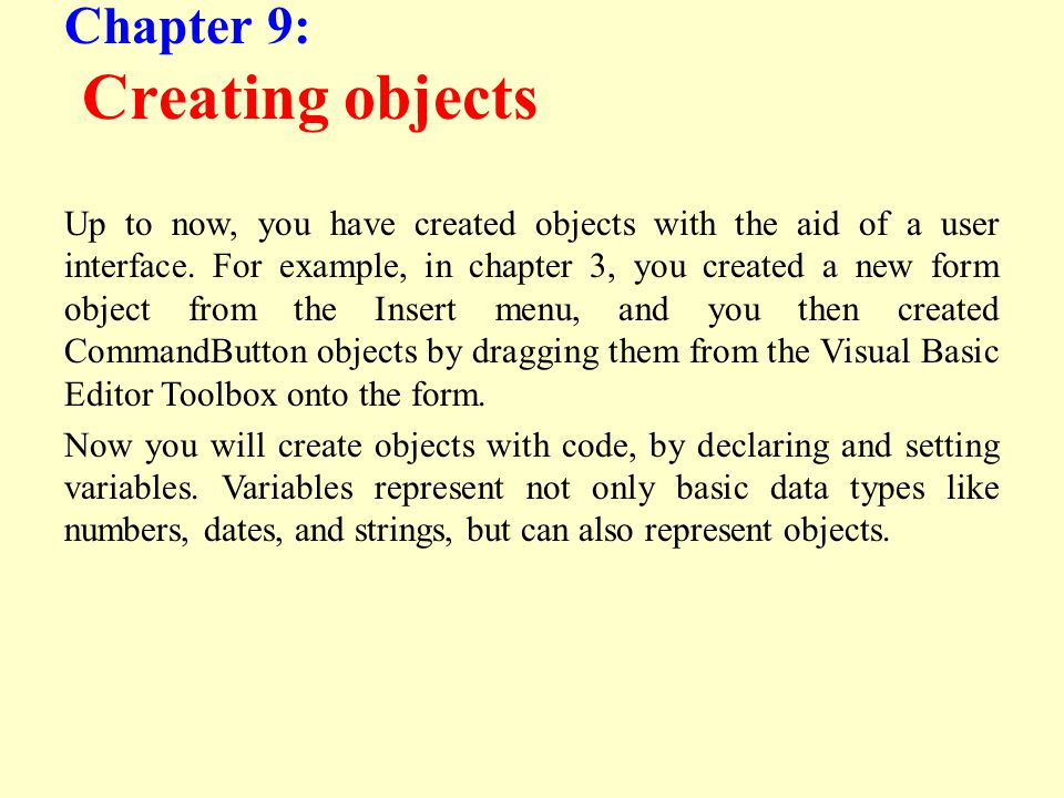 Chapter 9: Creating objects Up to now, you have created objects with the aid of a user interface.