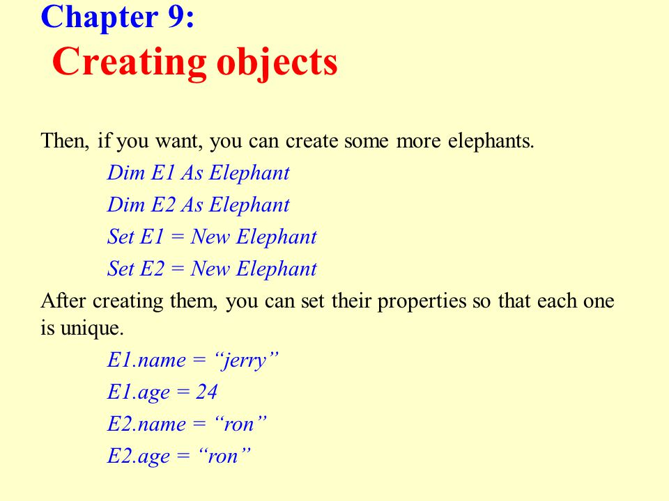 Chapter 9: Creating objects Then, if you want, you can create some more elephants.